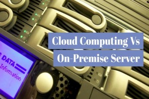 Cloud Computing Vs On-Premise Server