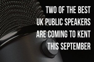 Top UK speakers are coming to Kent