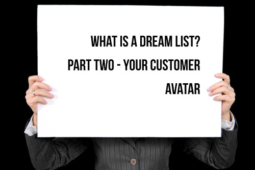 What is a Dream List? Part Two - Your Customer Avatar