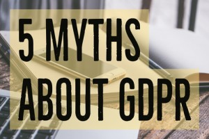 5 Myths about GDPR