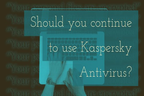 Should you continue to use Kaspersky Antivirus?