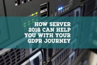 How Server 2016 can help you with your GDPR Journey