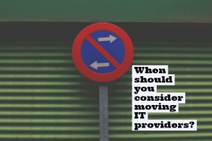 When should you consider moving IT providers?
